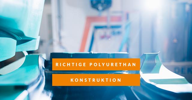 Formteile aus Polyurethan: Auf was Sie bei der Konstruktion achten müssen!